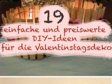 19 einfache und preiswerte DIY-Ideen für die Valentinstagsdeko